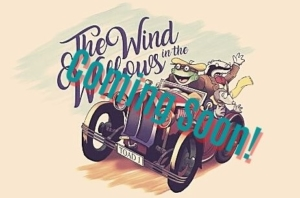 Wind in the Willows Coming Soon